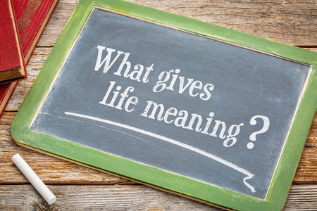 What gives life meaning? on chalk slate