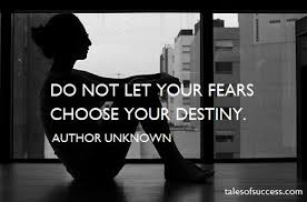 Quote-Do not let your fears choose your destiny.