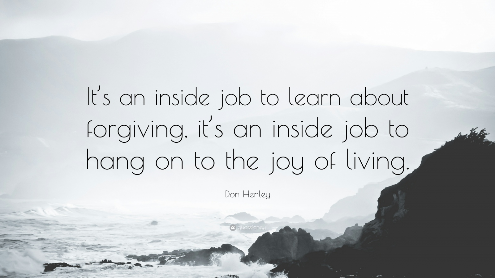 Quote against misty seashore - It's an inside job to learn about forgiving. It's an inside job to hang on to the joy of living.